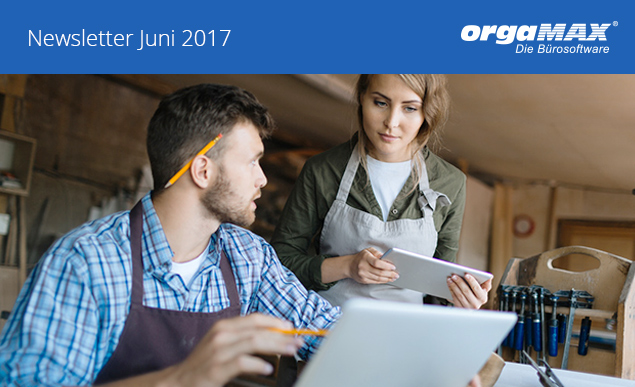 Newsletter Juni 2017 | orgaMAX Bürosoftware